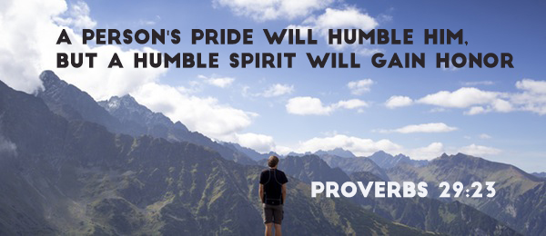 Proverbs 29:23  A person's pride will humble him, but a humble spirit will gain honor