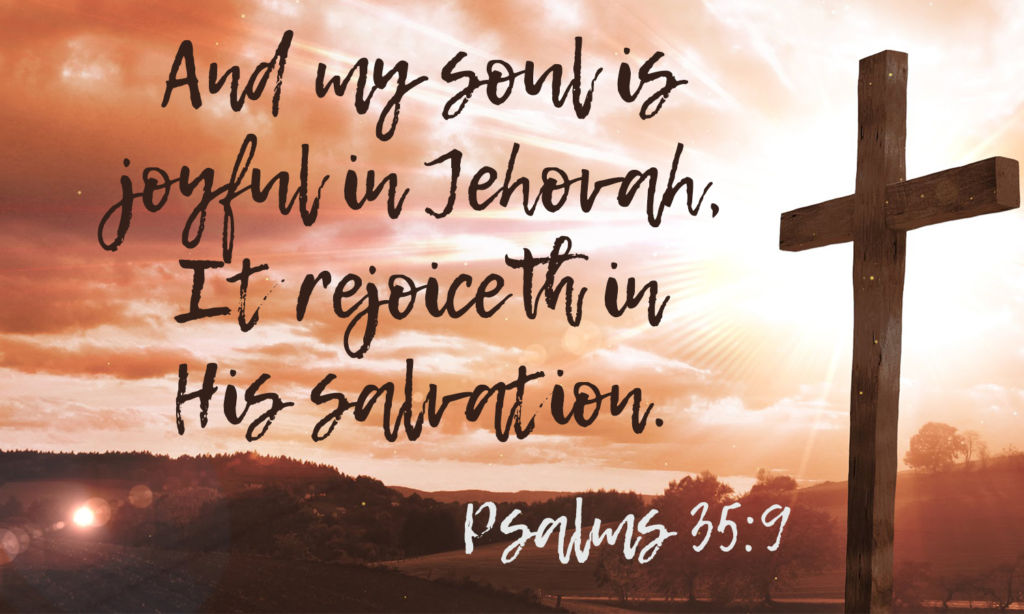 And my soul is joyful in Jehovah, it rejoiceth in his salvation.